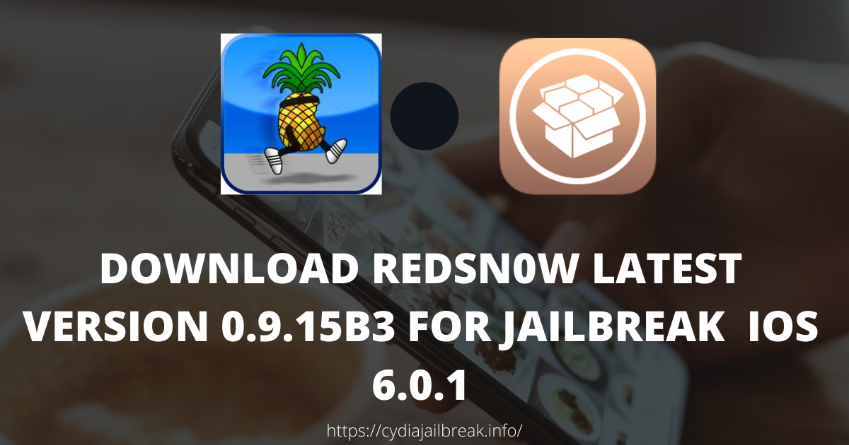 Download Redsn0w Latest version 0.9.15b3 for jailbreak iOS 6.0.1